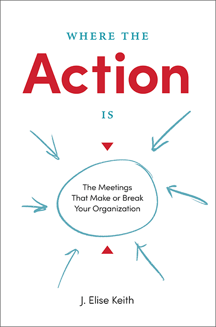 Where the Action Is: The Meetings That Make or Break Your Success